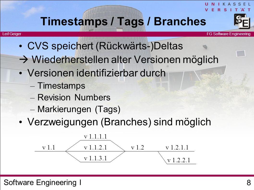 Software Engineering I Leif Geiger 8 FG Software Engineering Timestamps / Tags / Branches CVS speichert (Rückwärts-)Deltas Wiederherstellen alter Vers