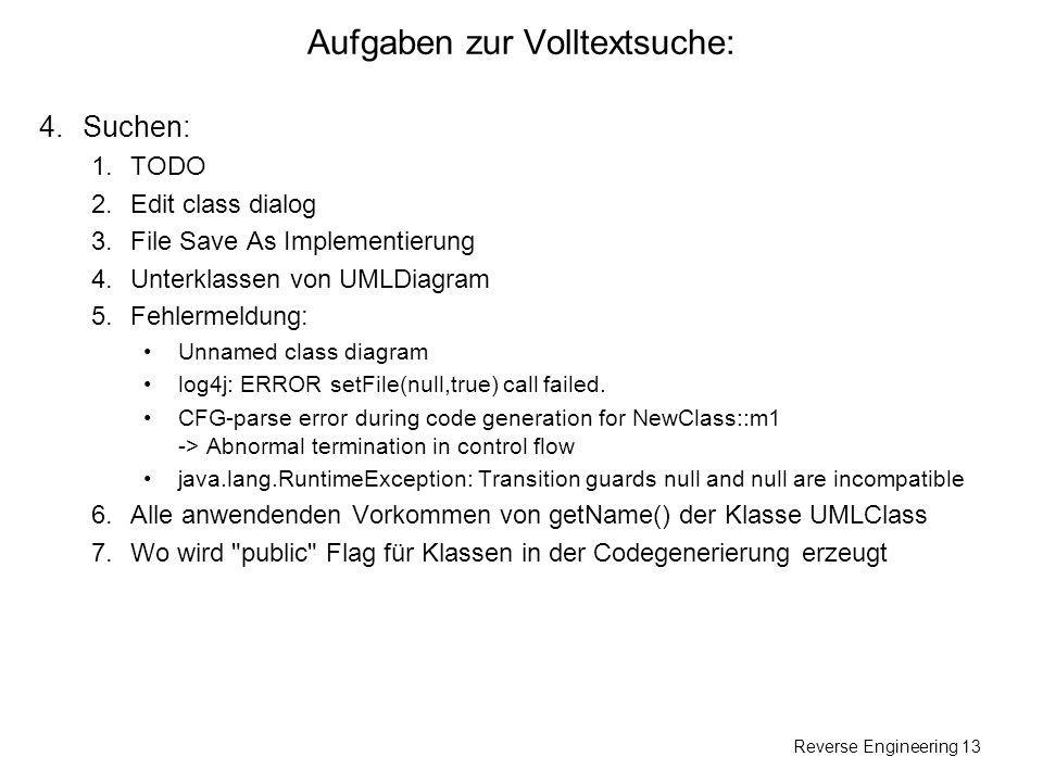 Reverse Engineering 13 Aufgaben zur Volltextsuche: 4.Suchen: 1. TODO 2.Edit class dialog 3.File Save As Implementierung 4.Unterklassen von UMLDiagram