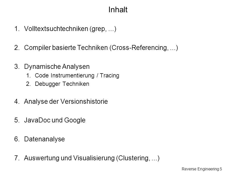 Reverse Engineering 5 Inhalt 1.Volltextsuchtechniken (grep,...) 2.Compiler basierte Techniken (Cross-Referencing,...) 3.Dynamische Analysen 1.Code Ins