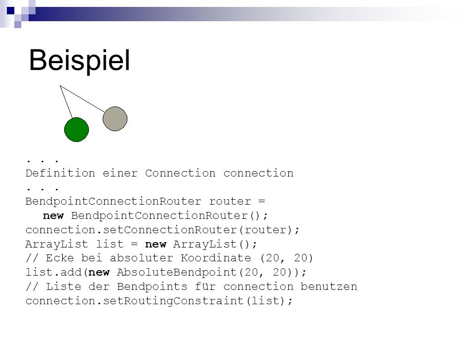 Beispiel... Definition einer Connection connection... BendpointConnectionRouter router = new BendpointConnectionRouter(); connection.setConnectionRout