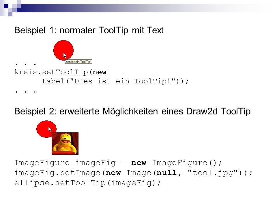 Beispiel 1: normaler ToolTip mit Text...kreis.setToolTip(new Label( Dies ist ein ToolTip! ));...