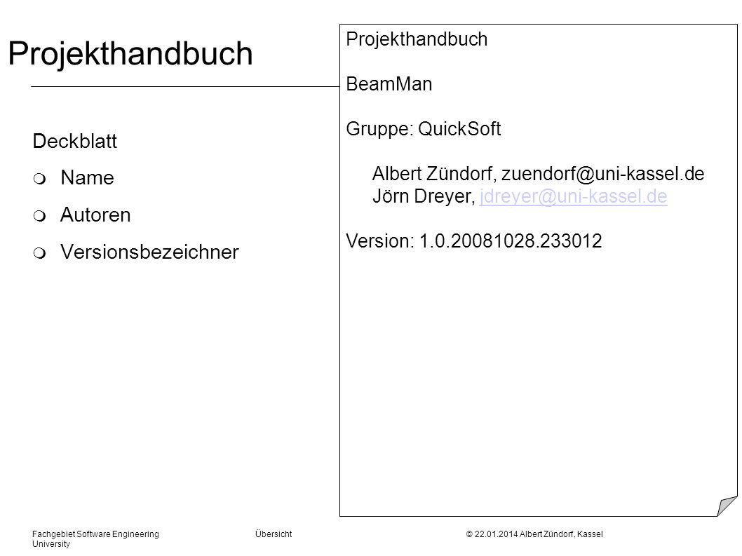 Fachgebiet Software Engineering Übersicht © 22.01.2014 Albert Zündorf, Kassel University Projekthandbuch Deckblatt m Name m Autoren m Versionsbezeichn