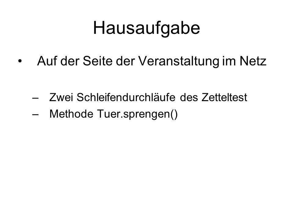 Hausaufgabe Auf der Seite der Veranstaltung im Netz –Zwei Schleifendurchläufe des Zetteltest –Methode Tuer.sprengen()