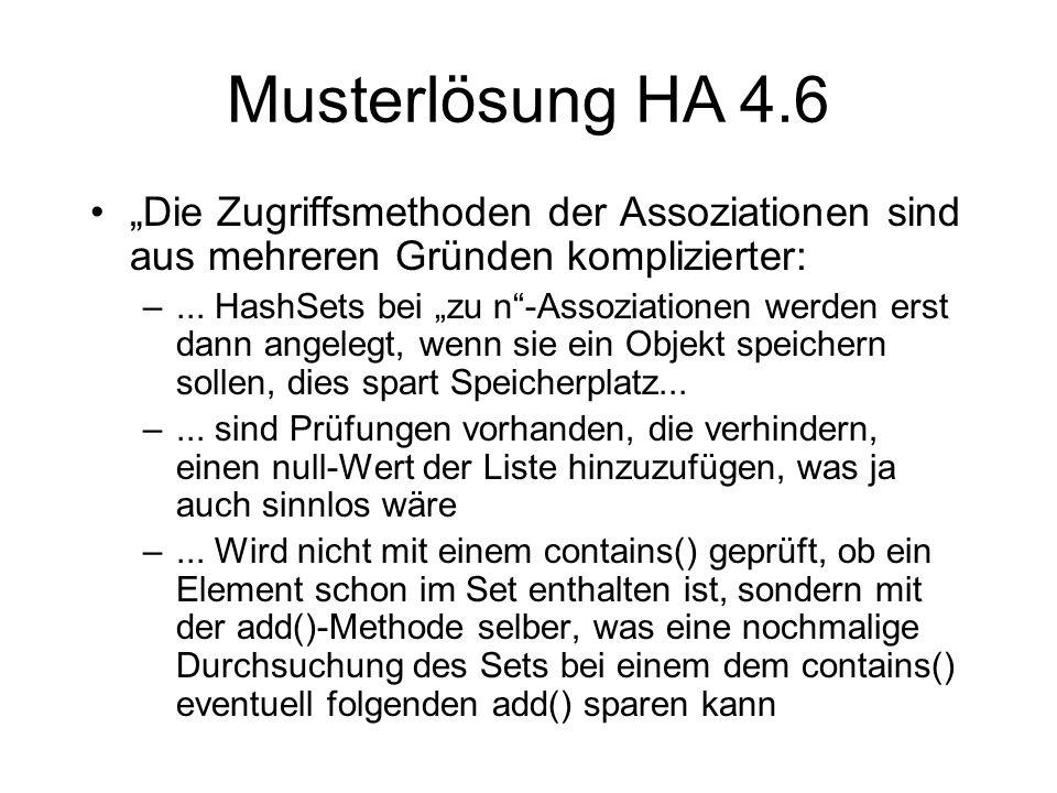 Musterlösung HA 4.6 Die Zugriffsmethoden der Assoziationen sind aus mehreren Gründen komplizierter: –...