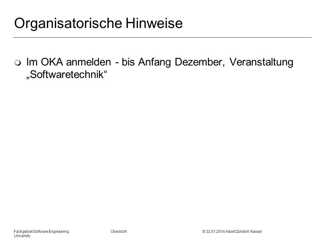 Fachgebiet Software Engineering Übersicht © 22.01.2014 Albert Zündorf, Kassel University Organisatorische Hinweise m Im OKA anmelden - bis Anfang Deze