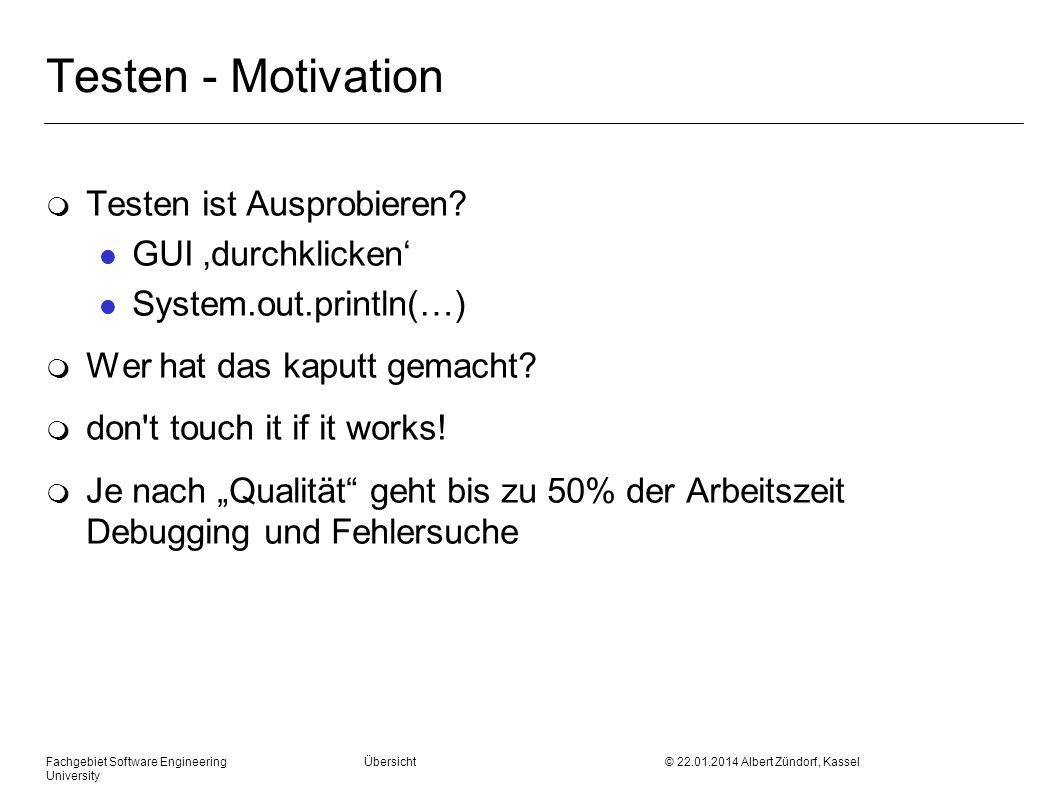 Fachgebiet Software Engineering Übersicht © 22.01.2014 Albert Zündorf, Kassel University Testen - Motivation m Testen ist Ausprobieren? l GUI durchkli