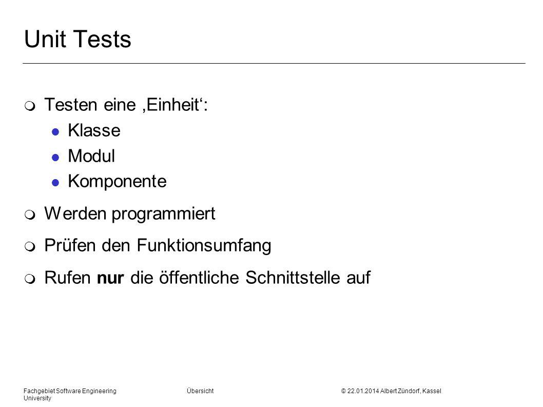 Fachgebiet Software Engineering Übersicht © 22.01.2014 Albert Zündorf, Kassel University Unit Tests m Testen eine Einheit: l Klasse l Modul l Komponen