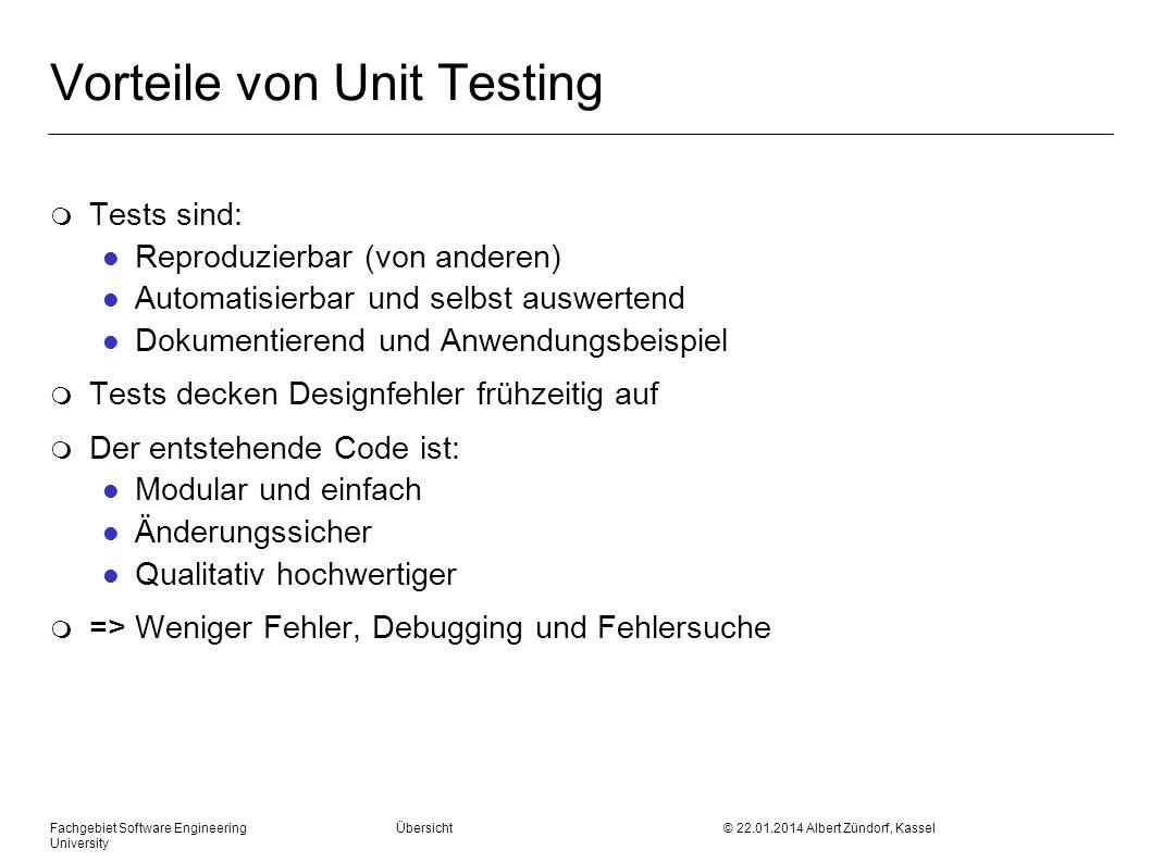 Fachgebiet Software Engineering Übersicht © 22.01.2014 Albert Zündorf, Kassel University Vorteile von Unit Testing m Tests sind: l Reproduzierbar (von