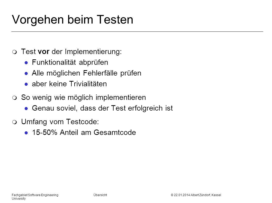 Fachgebiet Software Engineering Übersicht © 22.01.2014 Albert Zündorf, Kassel University Vorgehen beim Testen m Test vor der Implementierung: l Funkti