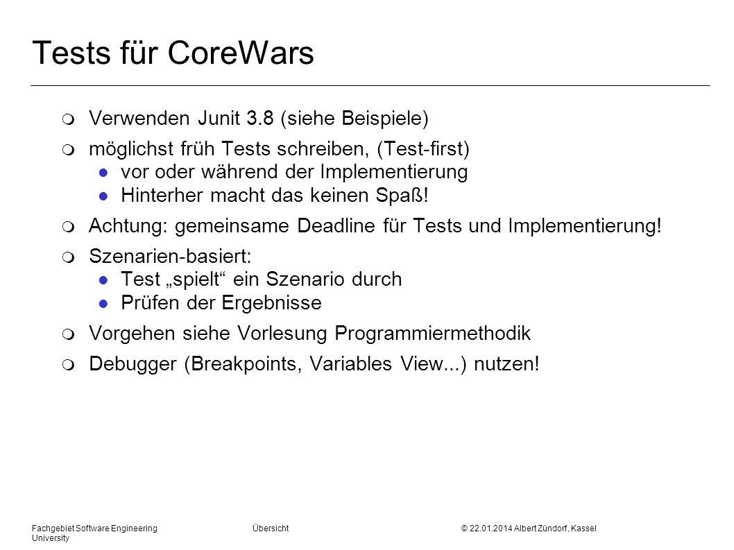 Fachgebiet Software Engineering Übersicht © 22.01.2014 Albert Zündorf, Kassel University Tests für CoreWars m Verwenden Junit 3.8 (siehe Beispiele) m