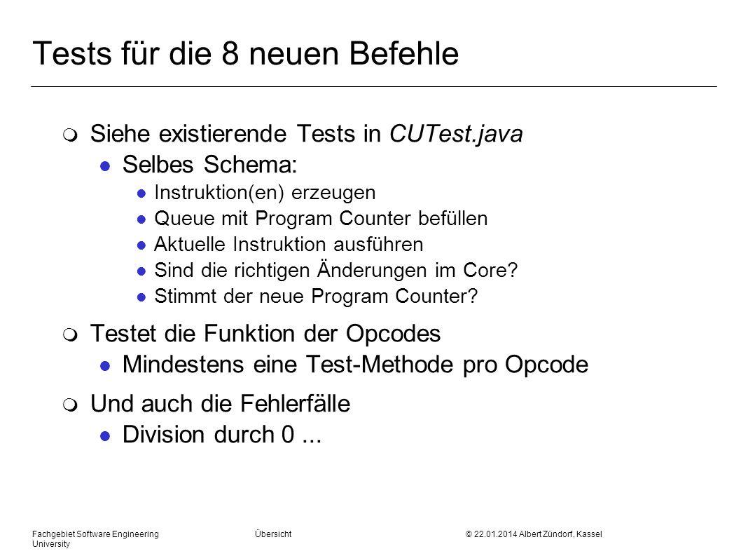 Fachgebiet Software Engineering Übersicht © 22.01.2014 Albert Zündorf, Kassel University Tests für die 8 neuen Befehle m Siehe existierende Tests in C