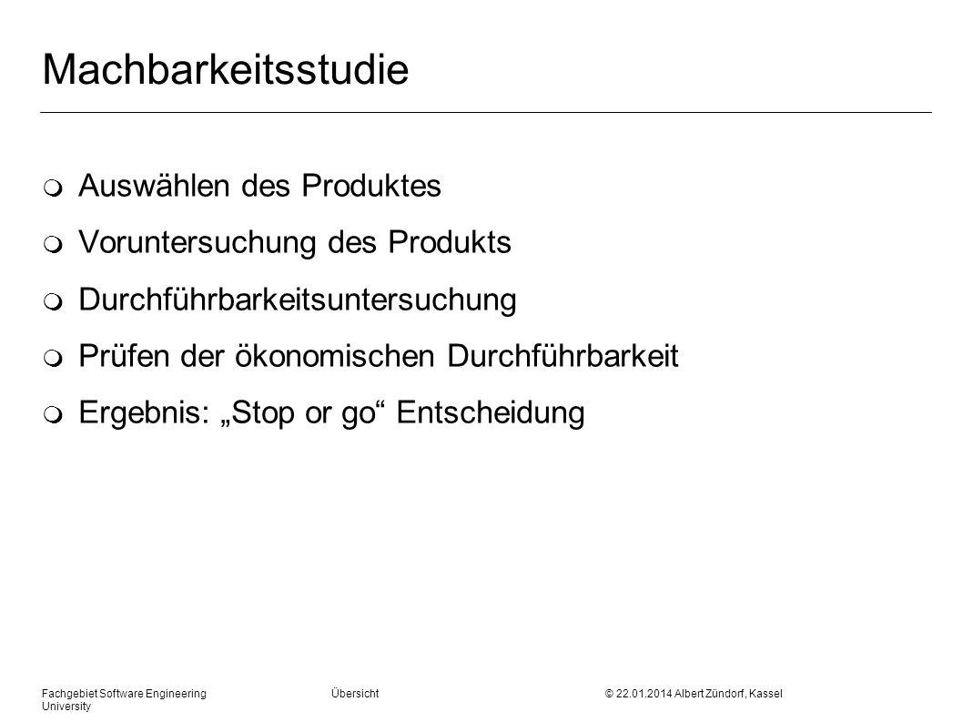 Fachgebiet Software Engineering Übersicht © 22.01.2014 Albert Zündorf, Kassel University Machbarkeitsstudie m Auswählen des Produktes m Voruntersuchun