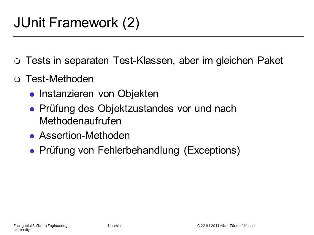 Fachgebiet Software Engineering Übersicht © 22.01.2014 Albert Zündorf, Kassel University JUnit Framework (2) m Tests in separaten Test-Klassen, aber i