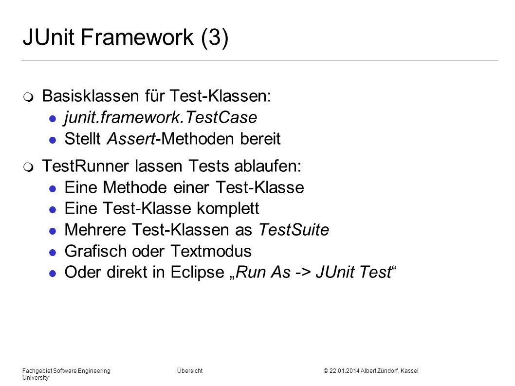 Fachgebiet Software Engineering Übersicht © 22.01.2014 Albert Zündorf, Kassel University JUnit Framework (3) m Basisklassen für Test-Klassen: l junit.