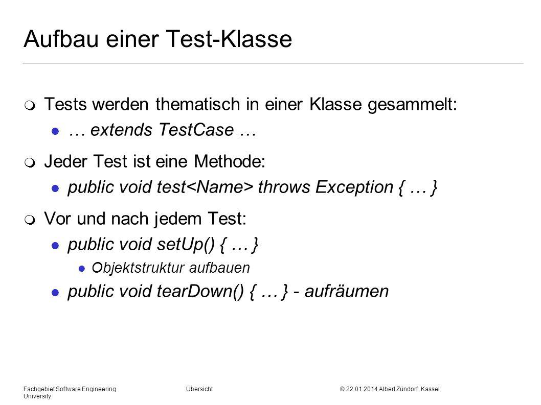 Fachgebiet Software Engineering Übersicht © 22.01.2014 Albert Zündorf, Kassel University Aufbau einer Test-Klasse m Tests werden thematisch in einer K