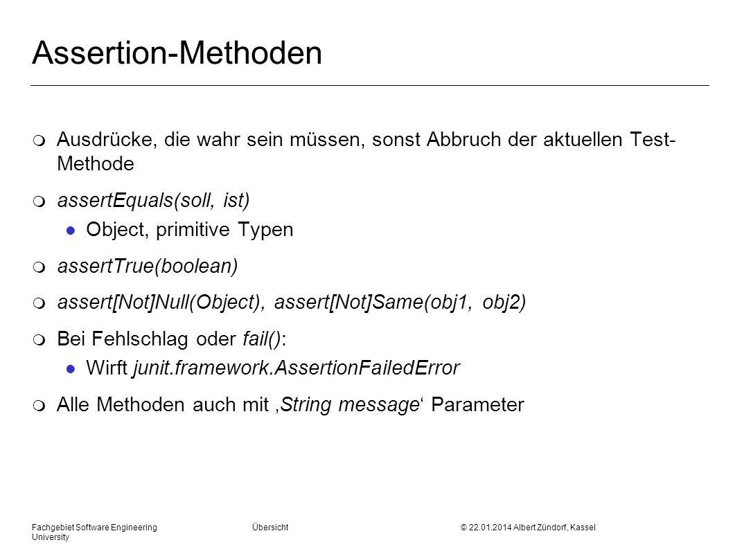 Fachgebiet Software Engineering Übersicht © 22.01.2014 Albert Zündorf, Kassel University Assertion-Methoden m Ausdrücke, die wahr sein müssen, sonst A