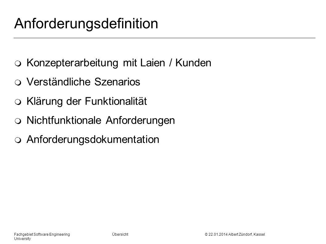 Fachgebiet Software Engineering Übersicht © 22.01.2014 Albert Zündorf, Kassel University Anforderungsdefinition m Konzepterarbeitung mit Laien / Kunde