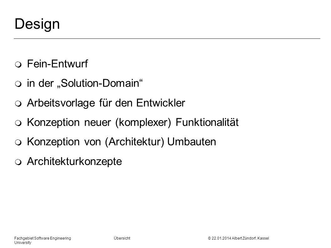 Fachgebiet Software Engineering Übersicht © 22.01.2014 Albert Zündorf, Kassel University Design m Fein-Entwurf m in der Solution-Domain m Arbeitsvorla
