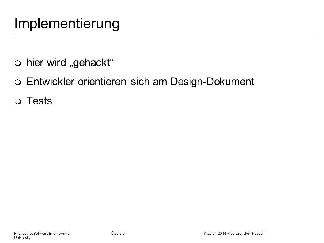 Fachgebiet Software Engineering Übersicht © 22.01.2014 Albert Zündorf, Kassel University Implementierung m hier wird gehackt m Entwickler orientieren
