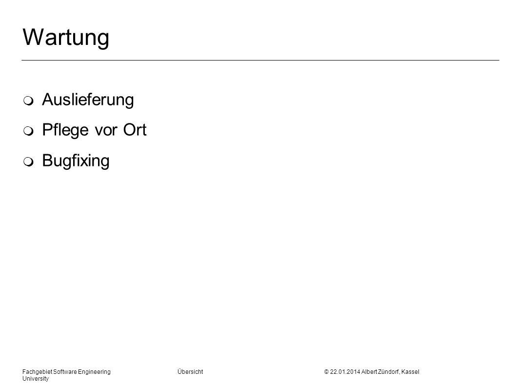 Fachgebiet Software Engineering Übersicht © 22.01.2014 Albert Zündorf, Kassel University Wartung m Auslieferung m Pflege vor Ort m Bugfixing