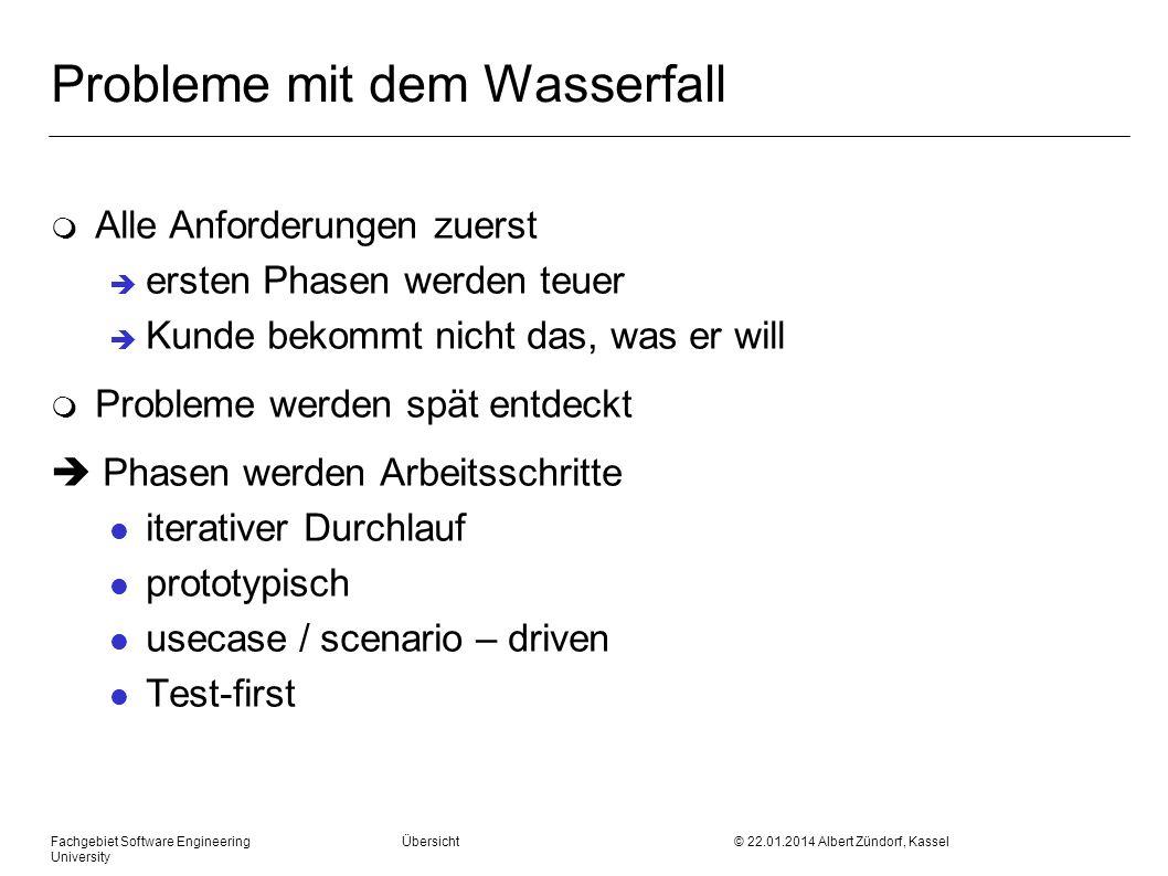 Fachgebiet Software Engineering Übersicht © 22.01.2014 Albert Zündorf, Kassel University Probleme mit dem Wasserfall m Alle Anforderungen zuerst erste