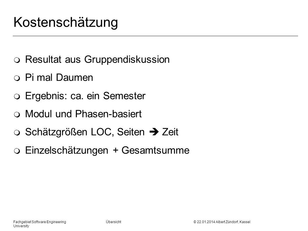Fachgebiet Software Engineering Übersicht © 22.01.2014 Albert Zündorf, Kassel University Kostenschätzung m Resultat aus Gruppendiskussion m Pi mal Dau