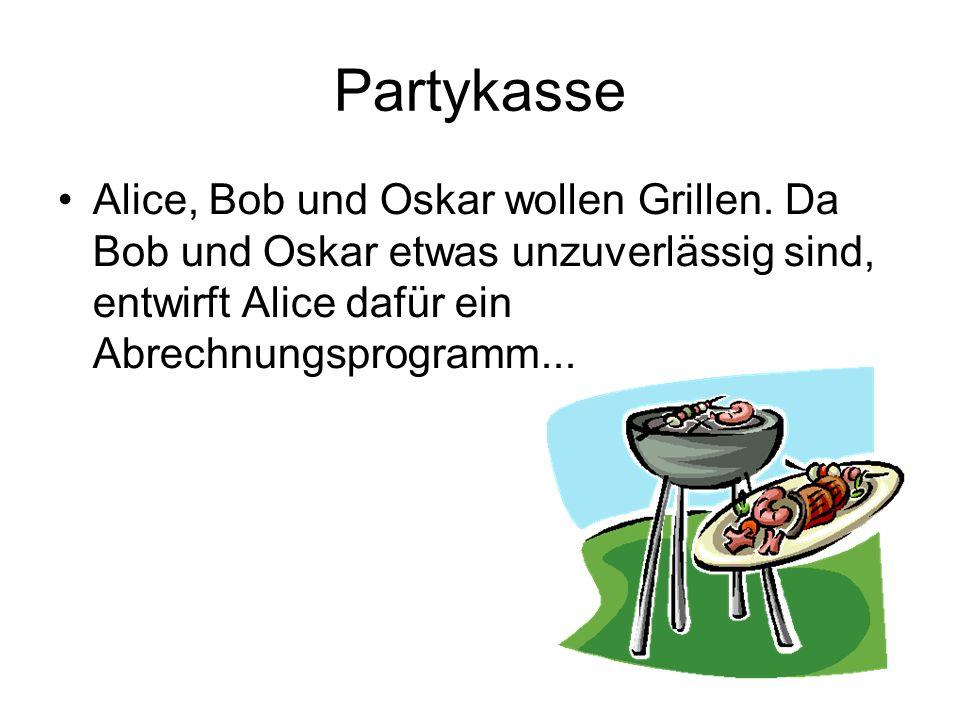 Partykasse Alice, Bob und Oskar wollen Grillen.