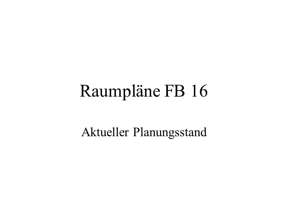 Raumpläne FB 16 Aktueller Planungsstand