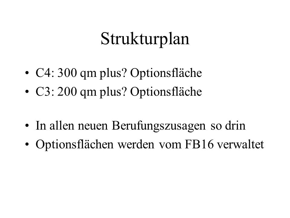 Strukturplan C4: 300 qm plus? Optionsfläche C3: 200 qm plus? Optionsfläche In allen neuen Berufungszusagen so drin Optionsflächen werden vom FB16 verw