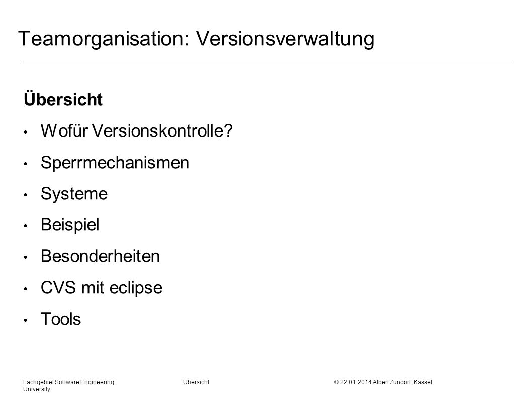 Fachgebiet Software Engineering Übersicht © 22.01.2014 Albert Zündorf, Kassel University Teamorganisation: Versionsverwaltung Übersicht Wofür Versions