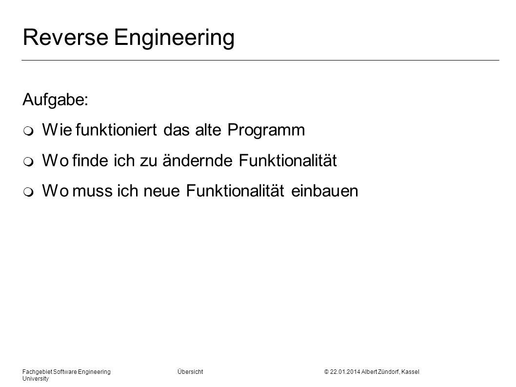 Fachgebiet Software Engineering Übersicht © 22.01.2014 Albert Zündorf, Kassel University Reverse Engineering Aufgabe: m Wie funktioniert das alte Prog