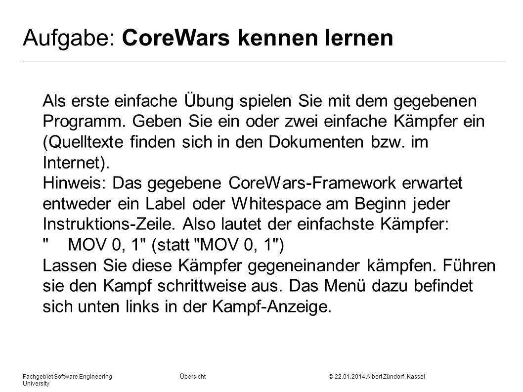 Fachgebiet Software Engineering Übersicht © 22.01.2014 Albert Zündorf, Kassel University Aufgabe: CoreWars kennen lernen Als erste einfache Übung spie