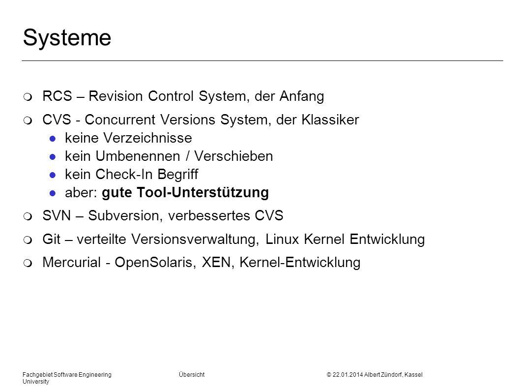 Fachgebiet Software Engineering Übersicht © 22.01.2014 Albert Zündorf, Kassel University Systeme m RCS – Revision Control System, der Anfang m CVS - C