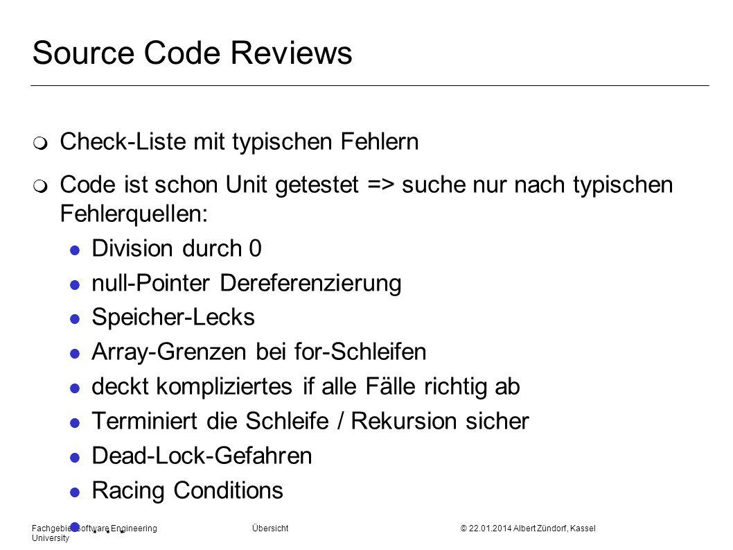 Fachgebiet Software Engineering Übersicht © 22.01.2014 Albert Zündorf, Kassel University Source Code Reviews m Check-Liste mit typischen Fehlern m Cod
