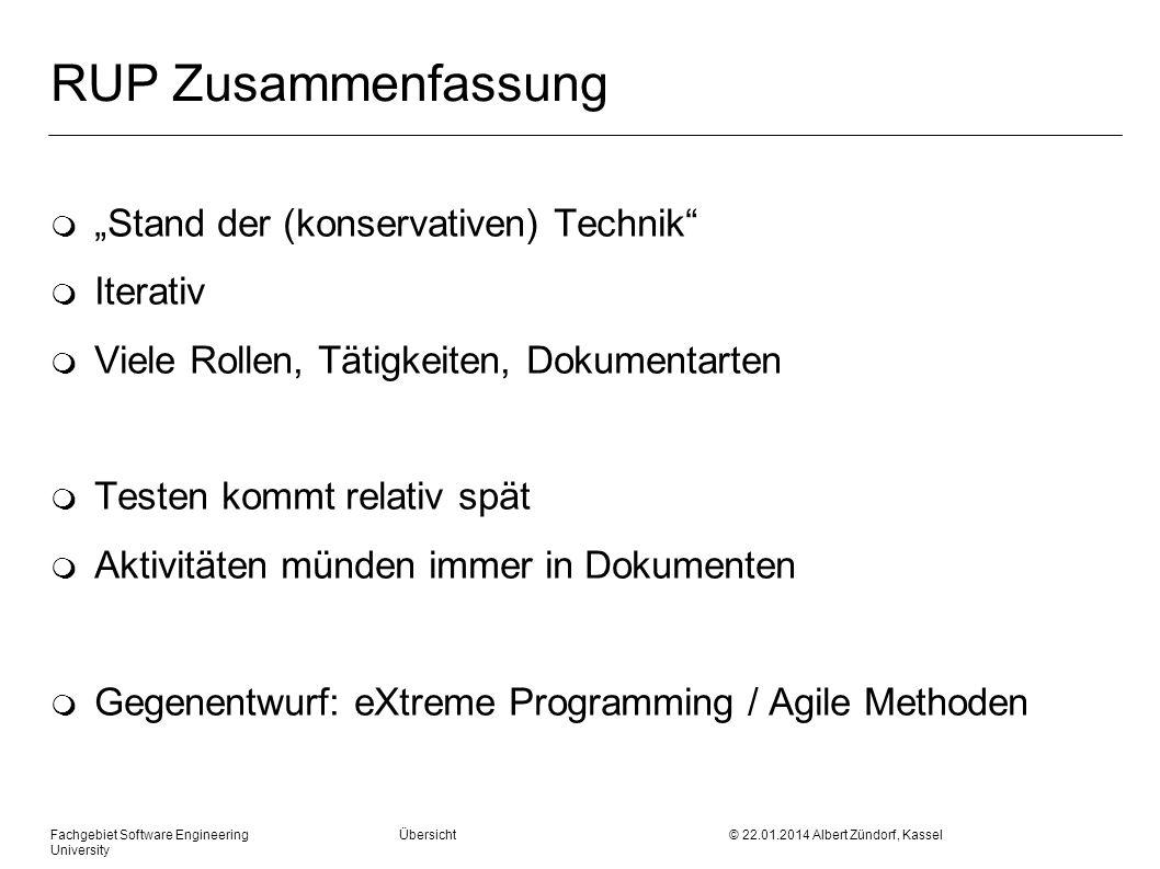 Fachgebiet Software Engineering Übersicht © 22.01.2014 Albert Zündorf, Kassel University RUP Zusammenfassung m Stand der (konservativen) Technik m Ite