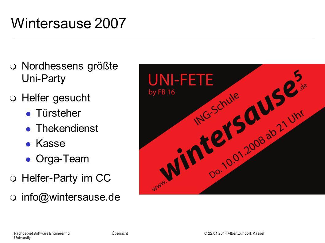 Fachgebiet Software Engineering Übersicht © 22.01.2014 Albert Zündorf, Kassel University Wintersause 2007 m Nordhessens größte Uni-Party m Helfer gesu