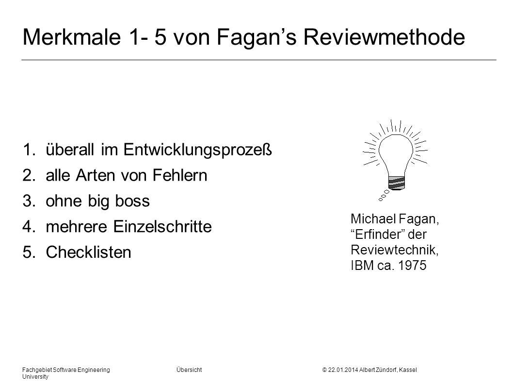 Fachgebiet Software Engineering Übersicht © 22.01.2014 Albert Zündorf, Kassel University Merkmale 1- 5 von Fagans Reviewmethode 1. überall im Entwickl