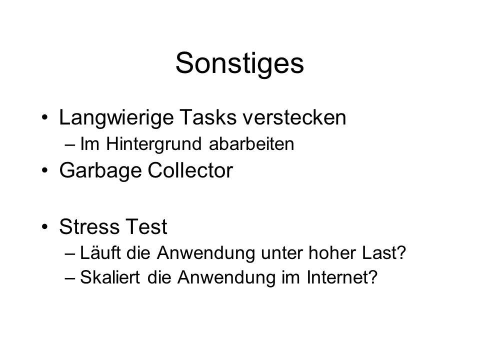 Sonstiges Langwierige Tasks verstecken –Im Hintergrund abarbeiten Garbage Collector Stress Test –Läuft die Anwendung unter hoher Last? –Skaliert die A