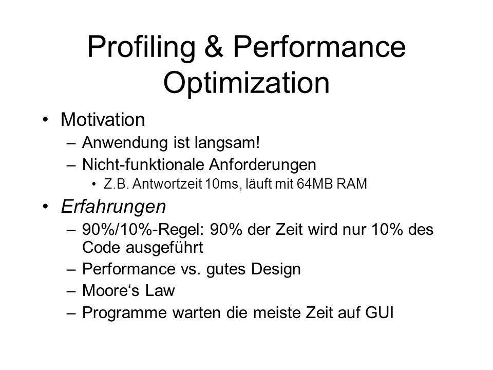 Profiling & Performance Optimization Motivation –Anwendung ist langsam! –Nicht-funktionale Anforderungen Z.B. Antwortzeit 10ms, läuft mit 64MB RAM Erf
