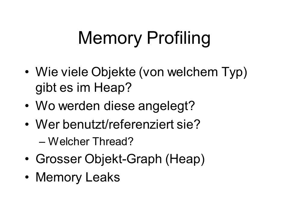 Memory Profiling Wie viele Objekte (von welchem Typ) gibt es im Heap? Wo werden diese angelegt? Wer benutzt/referenziert sie? –Welcher Thread? Grosser