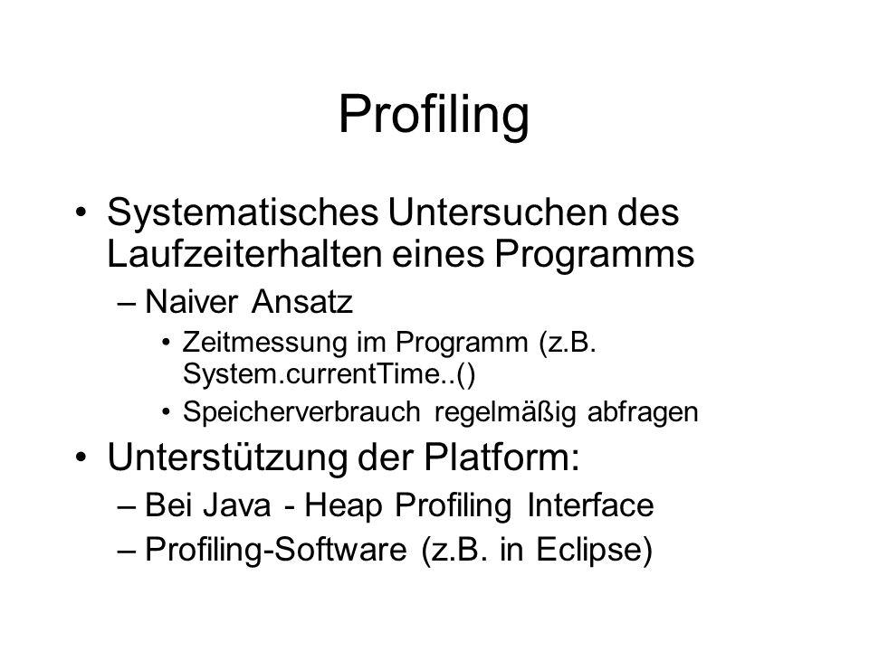 Profiling Systematisches Untersuchen des Laufzeiterhalten eines Programms –Naiver Ansatz Zeitmessung im Programm (z.B. System.currentTime..() Speicher