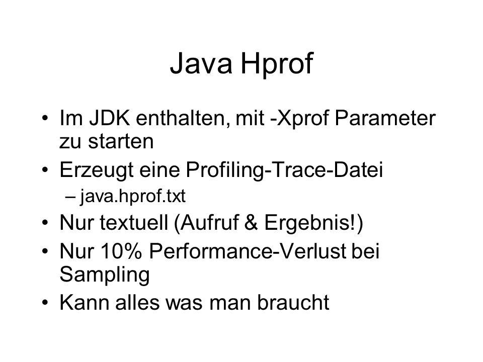Java Hprof Im JDK enthalten, mit -Xprof Parameter zu starten Erzeugt eine Profiling-Trace-Datei –java.hprof.txt Nur textuell (Aufruf & Ergebnis!) Nur