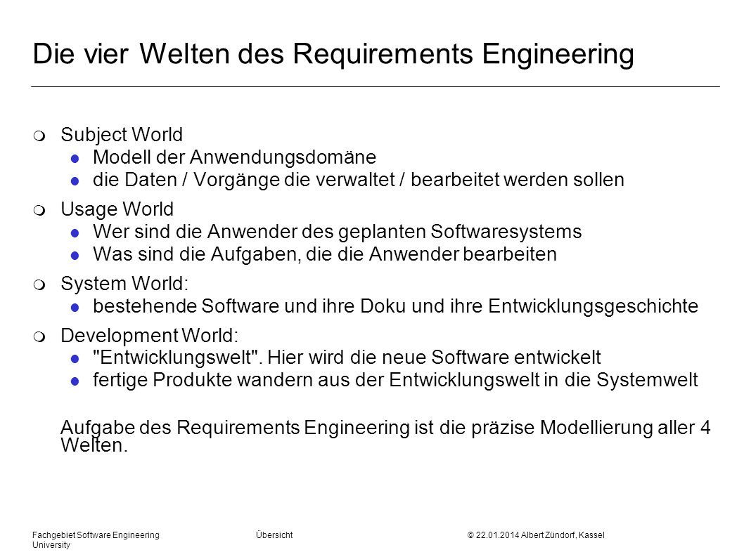 Fachgebiet Software Engineering Übersicht © 22.01.2014 Albert Zündorf, Kassel University Die vier Welten des Requirements Engineering m Subject World