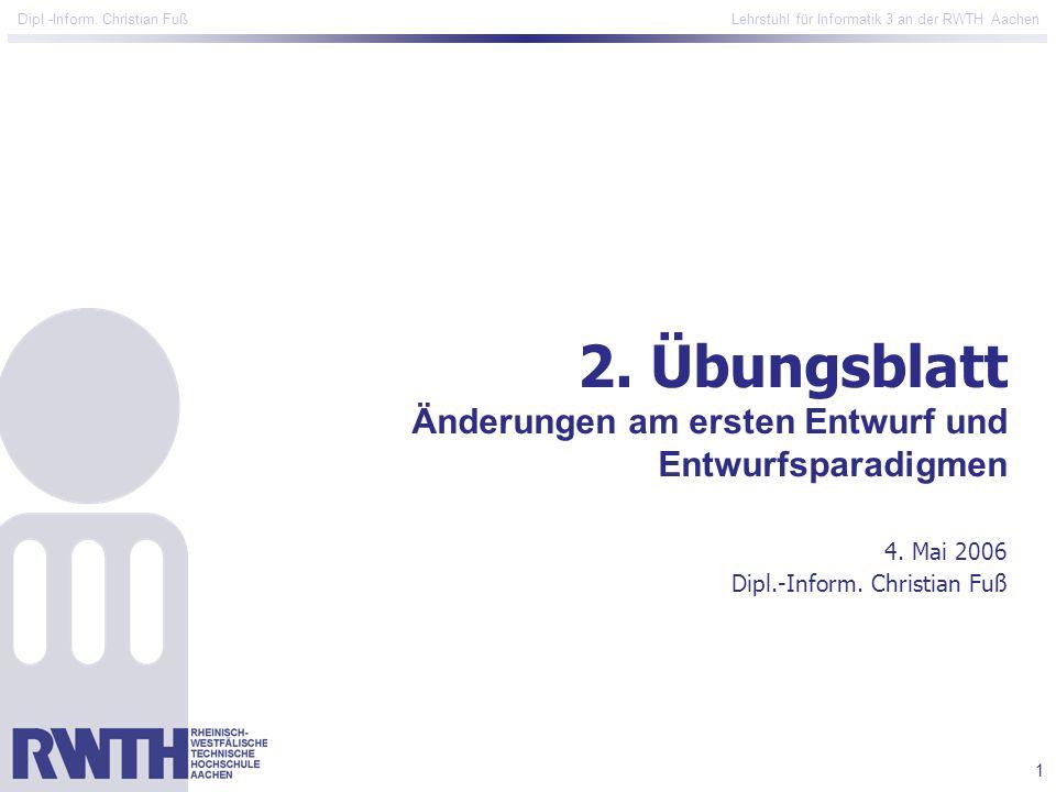 1 Dipl.-Inform. Christian Fuß Lehrstuhl für Informatik 3 an der RWTH Aachen 2.