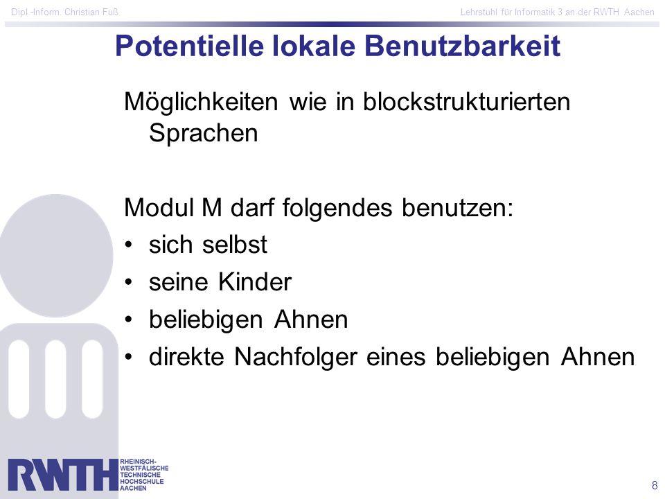 8 Dipl.-Inform. Christian Fuß Lehrstuhl für Informatik 3 an der RWTH Aachen Potentielle lokale Benutzbarkeit Möglichkeiten wie in blockstrukturierten