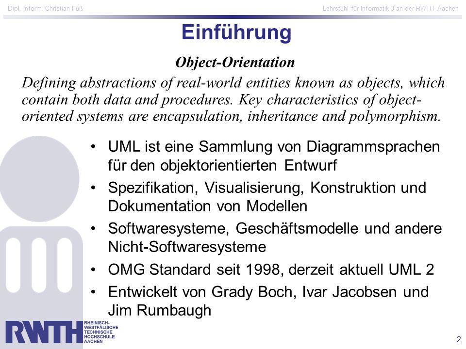 2 Dipl.-Inform. Christian Fuß Lehrstuhl für Informatik 3 an der RWTH Aachen Einführung UML ist eine Sammlung von Diagrammsprachen für den objektorient