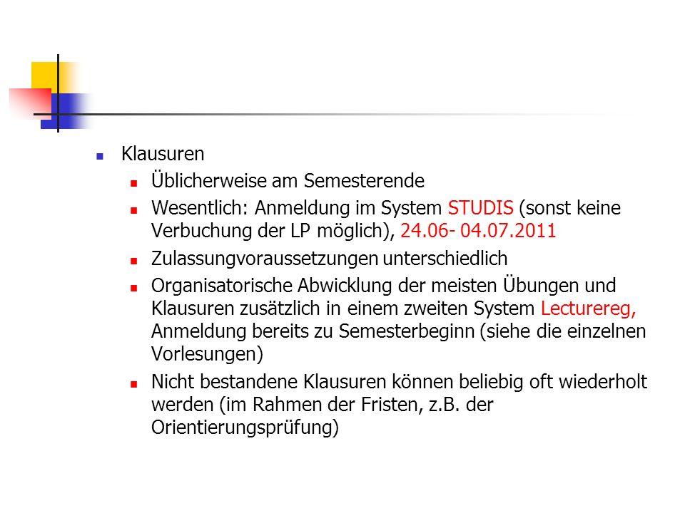 Klausuren Üblicherweise am Semesterende Wesentlich: Anmeldung im System STUDIS (sonst keine Verbuchung der LP möglich), 24.06- 04.07.2011 Zulassungvor