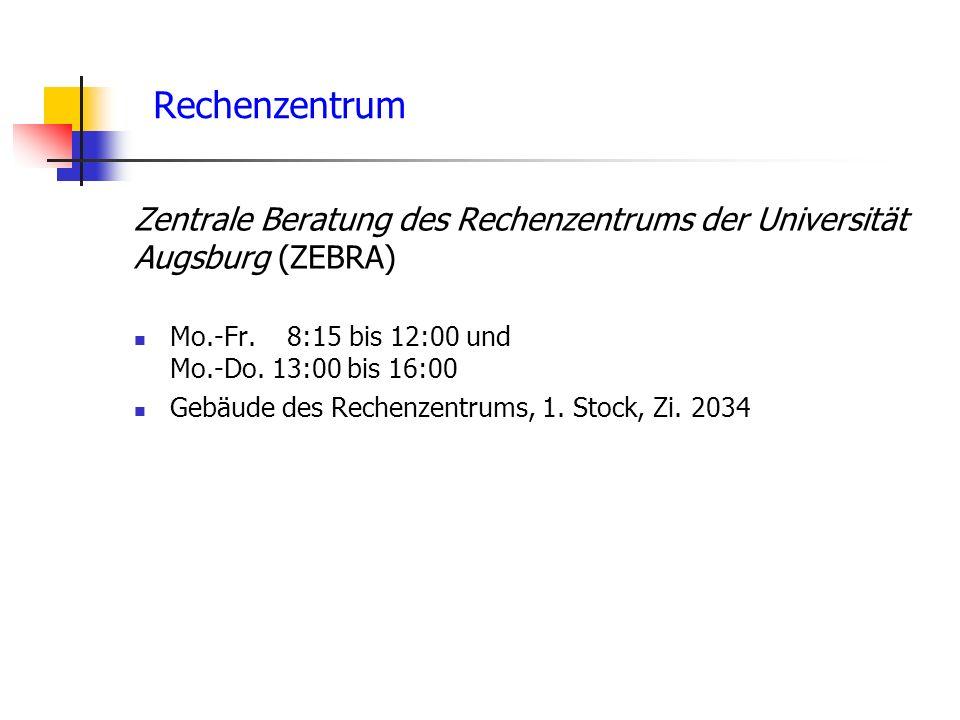 Rechenzentrum Zentrale Beratung des Rechenzentrums der Universität Augsburg (ZEBRA) Mo.-Fr. 8:15 bis 12:00 und Mo.-Do. 13:00 bis 16:00 Gebäude des Rec
