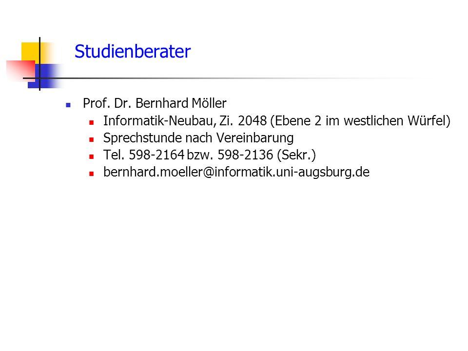 Studienberater Prof. Dr. Bernhard Möller Informatik-Neubau, Zi. 2048 (Ebene 2 im westlichen Würfel) Sprechstunde nach Vereinbarung Tel. 598-2164 bzw.