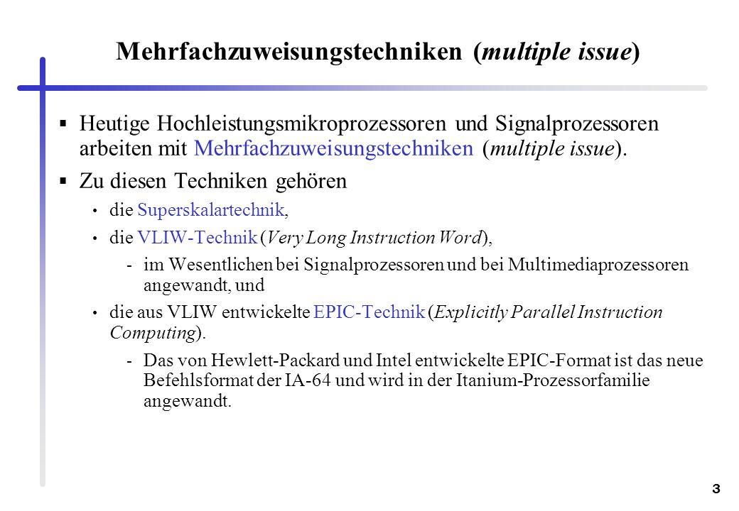 3 Mehrfachzuweisungstechniken (multiple issue) Heutige Hochleistungsmikroprozessoren und Signalprozessoren arbeiten mit Mehrfachzuweisungstechniken (m
